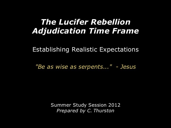 """The Lucifer RebellionAdjudication Time FrameEstablishing Realistic Expectations""""Be as wise as serpents..."""" - Jesus      Su..."""