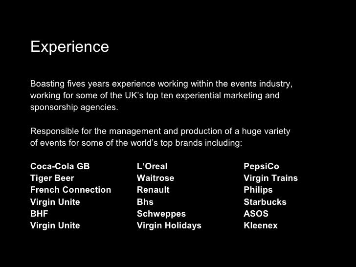 Experience  Boasting fives years experience working within the events industry, working for some of the UK's top ten exper...