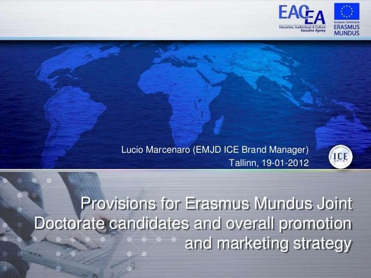 Lucio Marcenaro (EMJD ICE Brand Manager)                                  Tallinn, 19-01-2012      Provisions for Erasmus ...