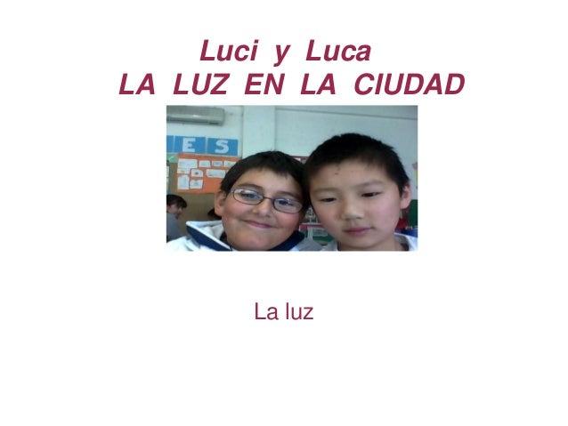 Luci y Luca  LA LUZ EN LA CIUDAD  La luz