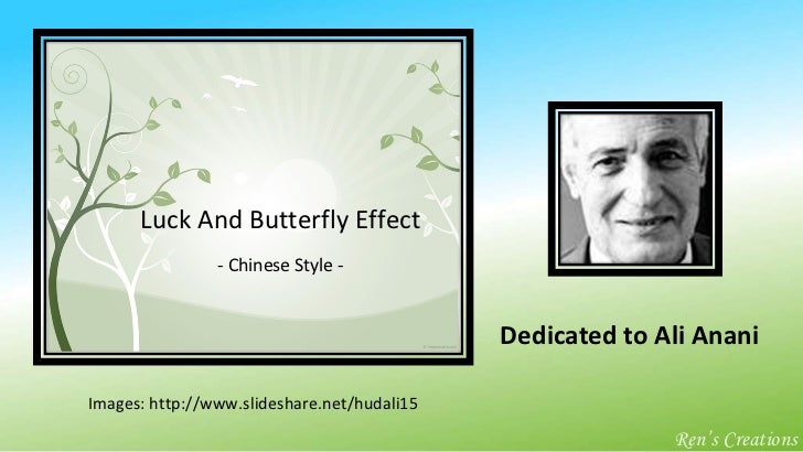 Luck And Butterfly Effect - Chinese Style - Dedicated to Ali Anani Ren's Creations Images: http://www.slideshare.net/hudal...