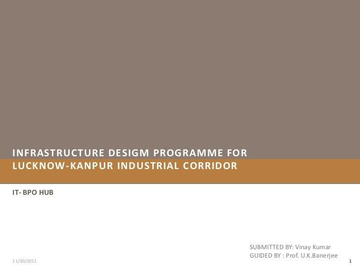 INFRASTRUCTURE DESIGM PROGRAMME FORLUCKNOW-KANPUR INDUSTRIAL CORRIDORIT- BPO HUB                                      SUBM...