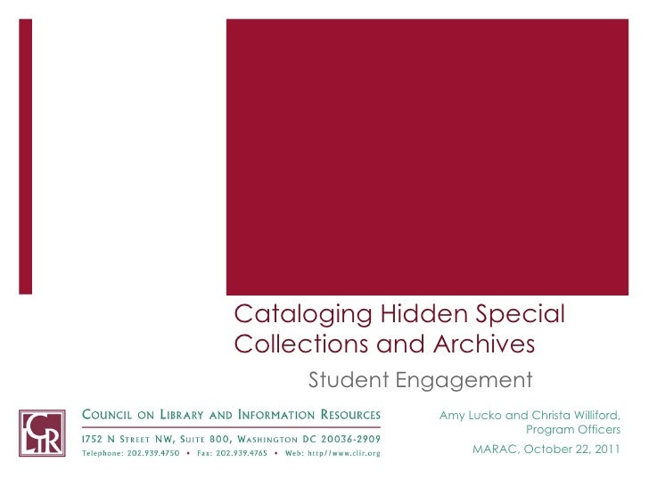 Cataloging Hidden Special Collections and Archives Student Engagement Amy Lucko and Christa Williford, Program Officers MA...