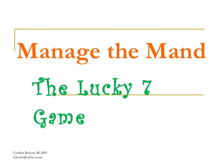 Manage the Mand The Lucky 7 Game Cynthia Rekort, BCaBA  [email_address]