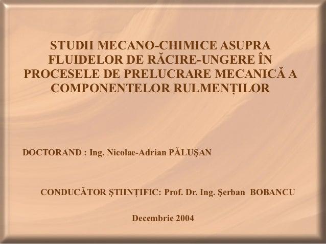 STUDII MECANO-CHIMICE ASUPRA   FLUIDELOR DE RĂCIRE-UNGERE ÎNPROCESELE DE PRELUCRARE MECANICĂ A   COMPONENTELOR RULMENŢILOR...