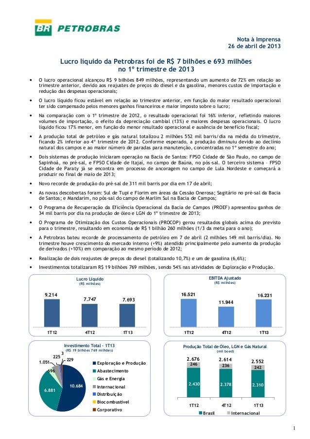 1Nota à Imprensa26 de abril de 2013Lucro líquido da Petrobras foi de R$ 7 bilhões e 693 milhõesno 1º trimestre de 2013• O ...