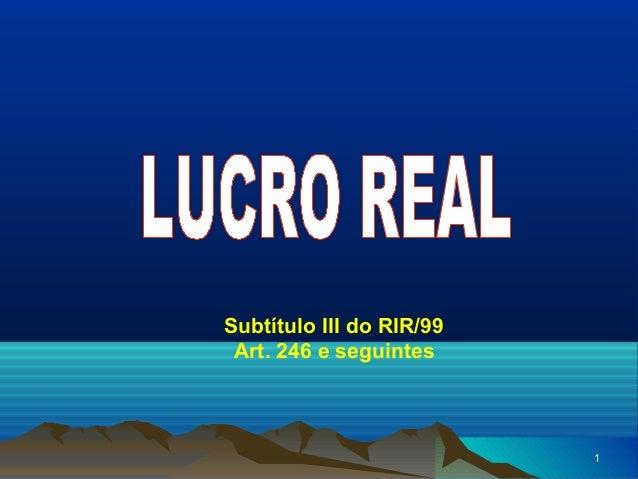 11 Subtítulo III do RIR/99 Art. 246 e seguintes