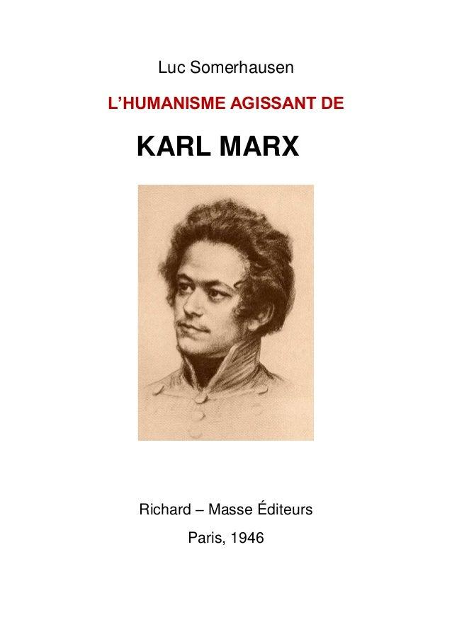Luc Somerhausen L'HUMANISME AGISSANT DE KARL MARX Richard Ŕ Masse Éditeurs Paris, 1946