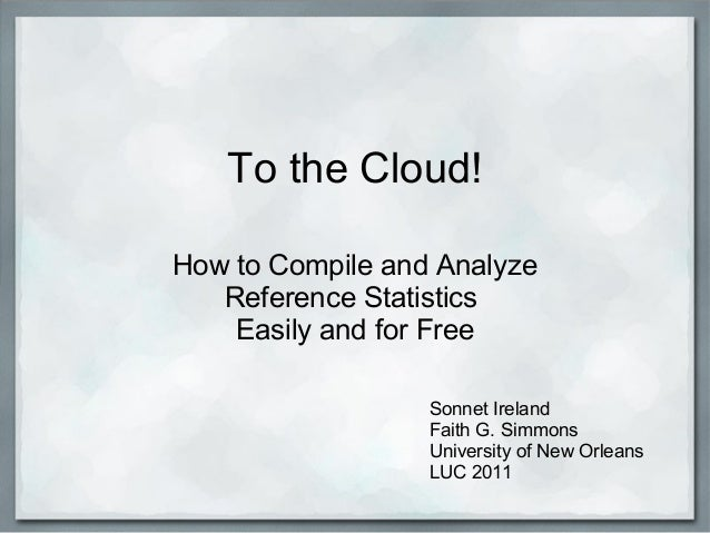 To the Cloud! How to Compile and Analyze Reference Statistics Easily and for Free Sonnet Ireland Faith G. Simmons Universi...