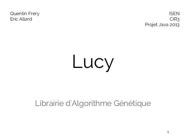 Lucy Librairie d'Algorithme Génétique Quentin Frery Eric Allard ISEN CIR3 Projet Java 2013 1