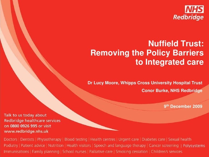 Nuffield Trust: Removing the Policy Barriers           to Integrated careDr Lucy Moore, Whipps Cross University Hospital T...
