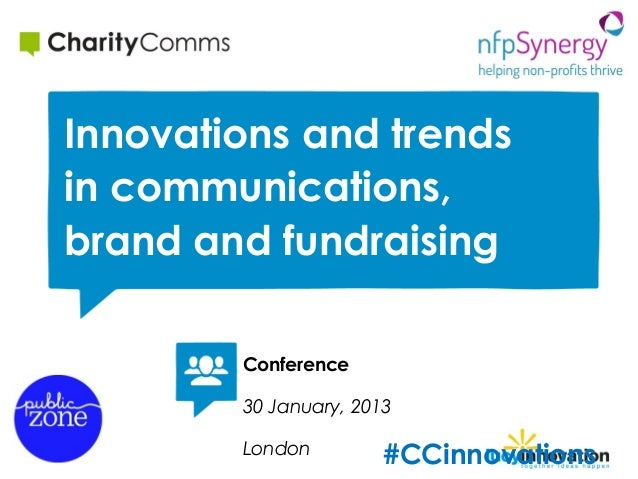 Innovations and trendsin communications,brand and fundraising        Conference        30 January, 2013        London     ...