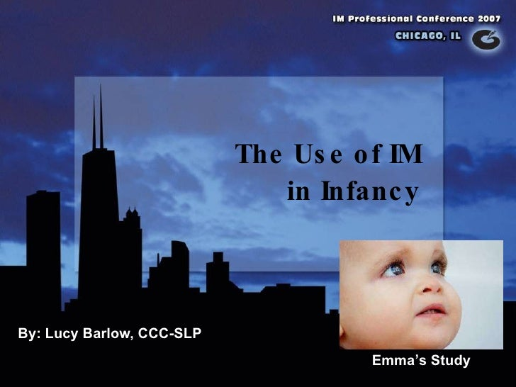 The Use of IM  in Infancy By: Lucy Barlow, CCC-SLP Emma's Study