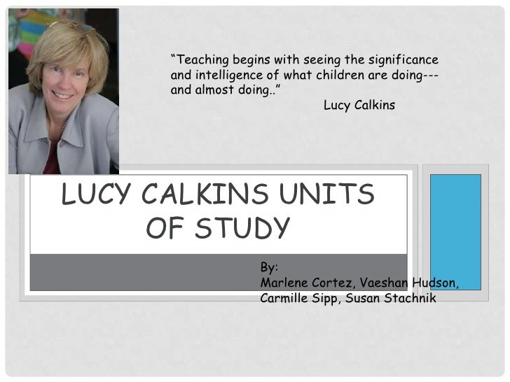"Lucy Calkins Units of Study<br />""Teaching begins with seeing the significance and intelligence of what children are doing..."