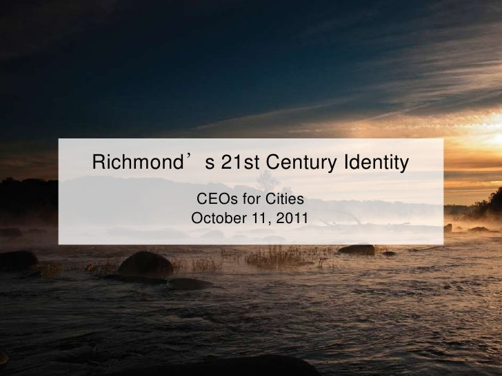 Richmond's 21st Century Identity          CEOs for Cities          October 11, 2011