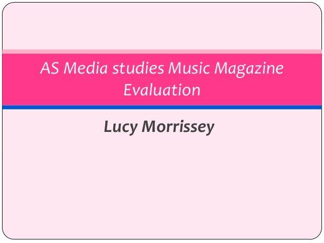 Lucy Morrissey AS Media studies Music Magazine Evaluation