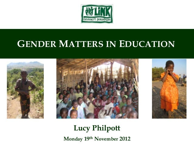 GENDER MATTERS IN EDUCATION          Lucy Philpott       Monday 19th November 2012