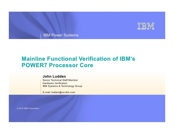 IBM Power Systems         Mainline Functional Verification of IBM's     POWER7 Processor Core                          Joh...