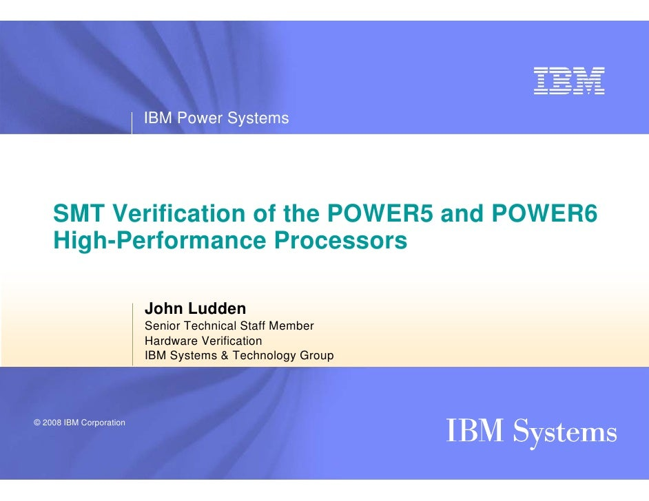 IBM Power Systems         SMT Verification of the POWER5 and POWER6     High-Performance Processors                       ...