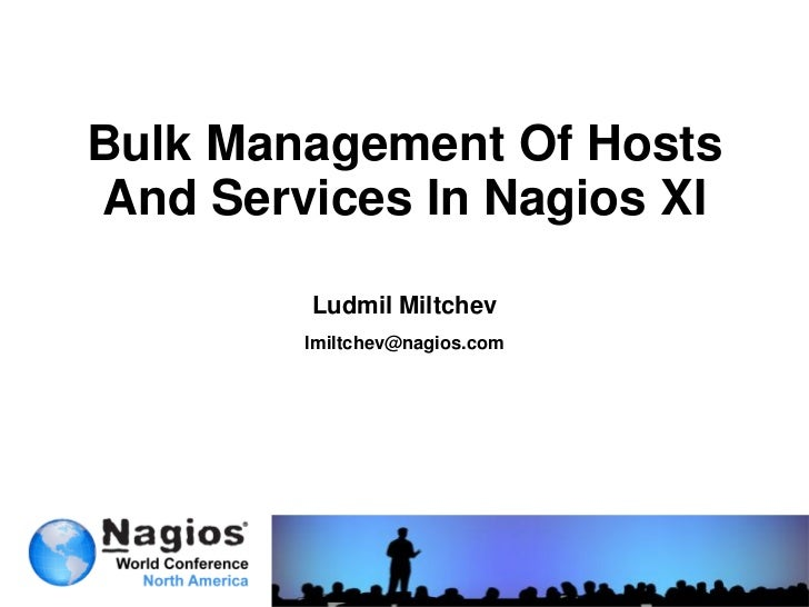 Nagios Conference 2012 - Ludmil Miltchev - Bulk Management Of Hosts And Services In Nagios XI