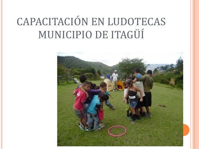 CAPACITACIÓN EN LUDOTECAS   MUNICIPIO DE ITAGÜÍ