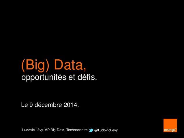 (Big) Data, Ludovic Lévy – VP Big Data, Technocenter - @ludoviclevy opportunités et défis. Ludovic Lévy, VP Big Data, Tech...