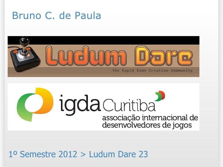 Bruno C. de Paula Ludum Dare Concentração1º Semestre 2012 > Ludum Dare 23