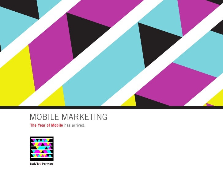 MOBILE MARKETING The Year of Mobile has arrived.