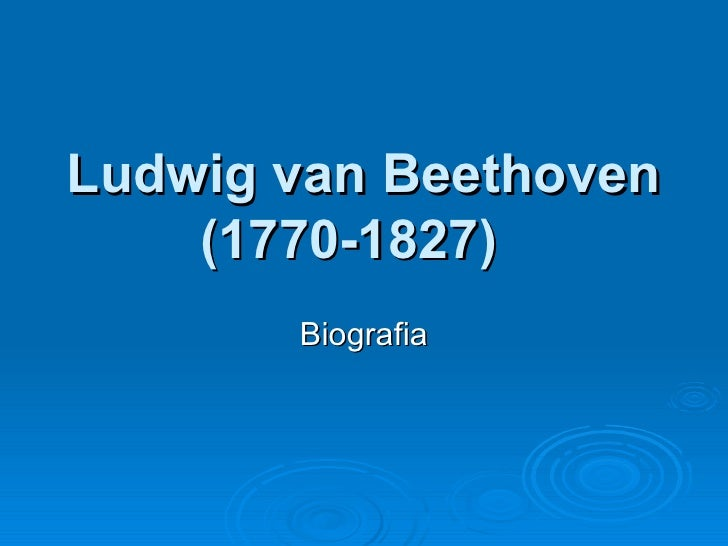 Ludwig van Beethoven (1770-1827)   Biografia