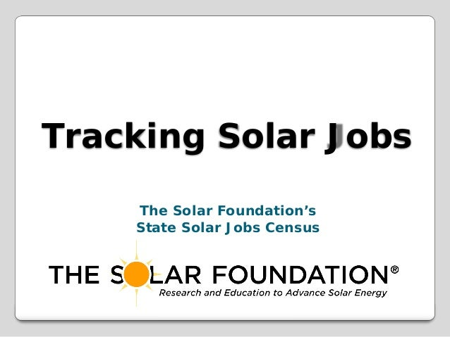 Tracking Solar Jobs The Solar Foundation's State Solar Jobs Census