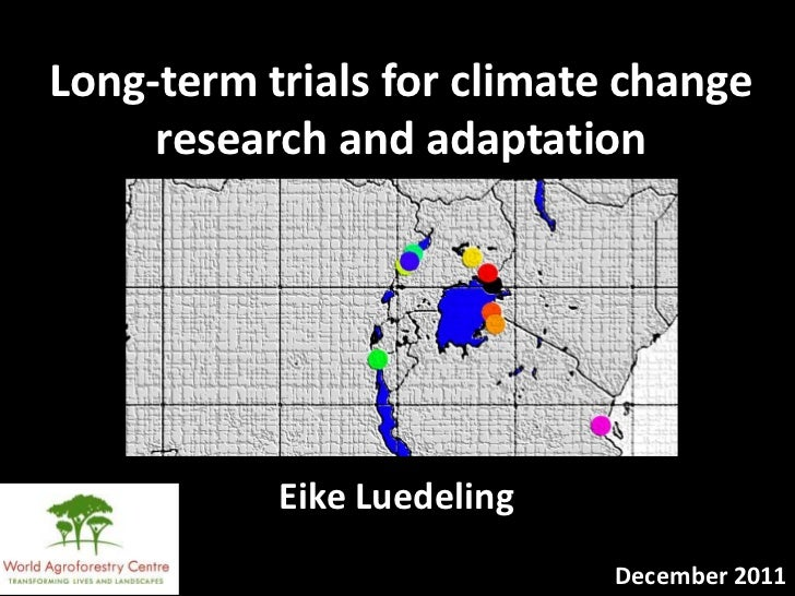 Long-term trials for climate change     research and adaptation           Eike Luedeling                            Decemb...