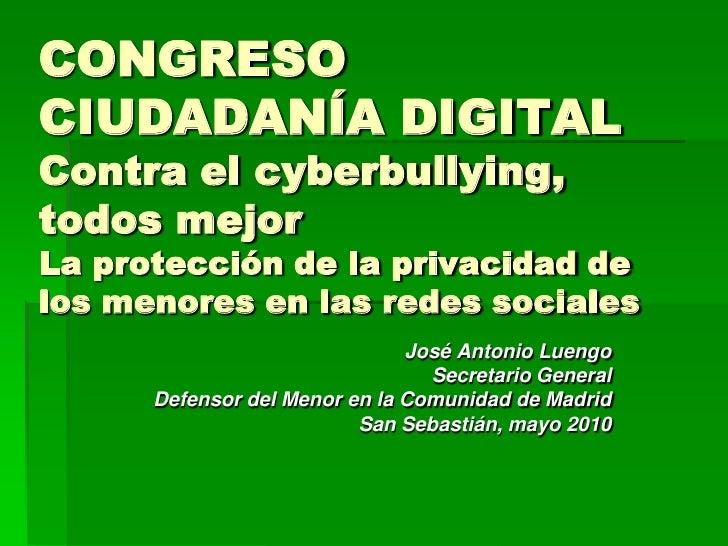 CONGRESO CIUDADANÍA DIGITAL Contra el cyberbullying, todos mejor La protección de la privacidad de los menores en las rede...