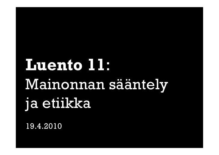 Luento 11: Mainonnan sääntely ja etiikka 19.4.2010