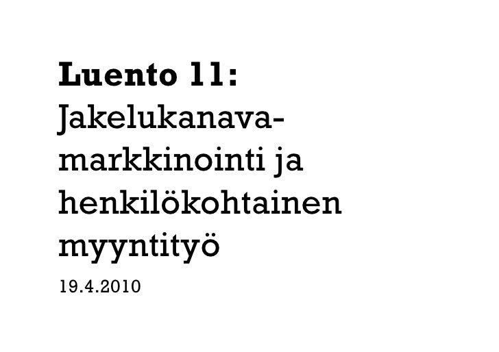 Luento 11: Jakelukanava- markkinointi ja henkilökohtainen myyntityö 19.4.2010