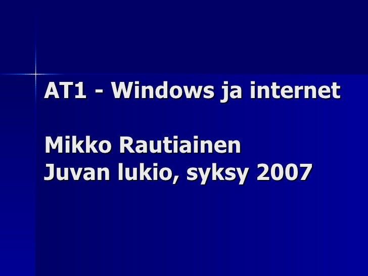 AT1 - Windows ja internet Mikko Rautiainen Juvan lukio, syksy 2007