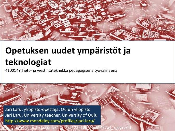 Opetuksen uudet ympäristöt ja                 ffgfg teknologiat 410014Y Tieto- ja viestintätekniikka pedagogisena työvälin...