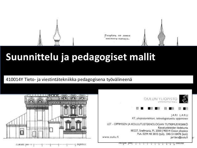 Luento 3. Suunnittelu ja pedagogiset mallit  (410014Y) Tieto- ja viestintätekniikka pedagogisena välineenä