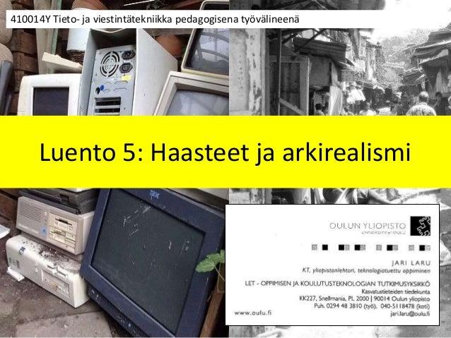 Luento 5: Haasteet ja arkirealismi 410014Y Tieto- ja viestintätekniikka pedagogisena työvälineenä