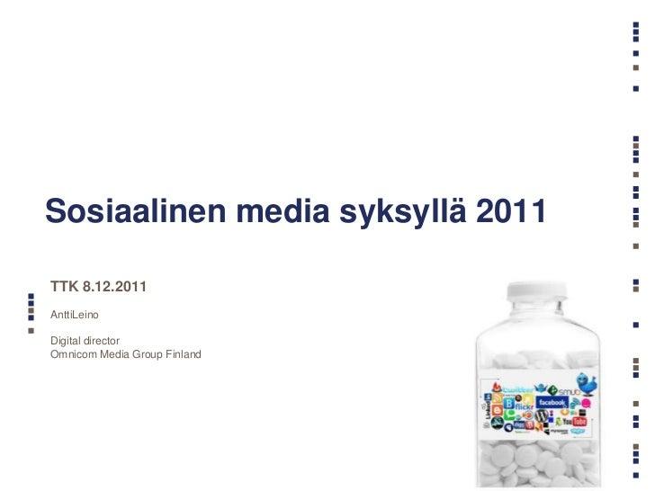 Sosiaalinen media syksyllä 2011TTK 8.12.2011AnttiLeinoDigital directorOmnicom Media Group Finland