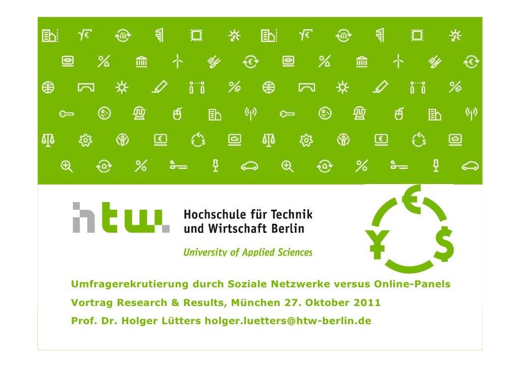 Umfragerekrutierung durch Soziale Netzwerke versus Online-PanelsVortrag Research & Results, München 27. Oktober 2011Prof. ...