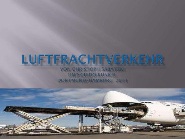   Frachtgut Alle Gegenstände, die mit einem Flugzeug befördert  werden sollen , werden als Frachtgut Luftfracht  , Cargo...