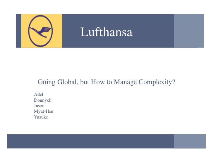 Lufthansa Going Global, but How to Manage Complexity? Adel Donnych Jason Myat-Hsu Yusuke