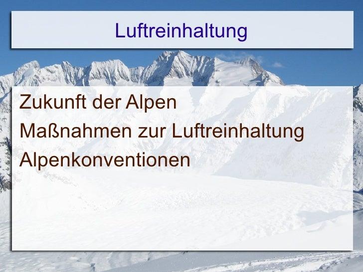 Luftreinhaltung <ul><li>Zukunft der Alpen </li></ul><ul><li>Maßnahmen zur Luftreinhaltung </li></ul><ul><li>Alpenkonventio...