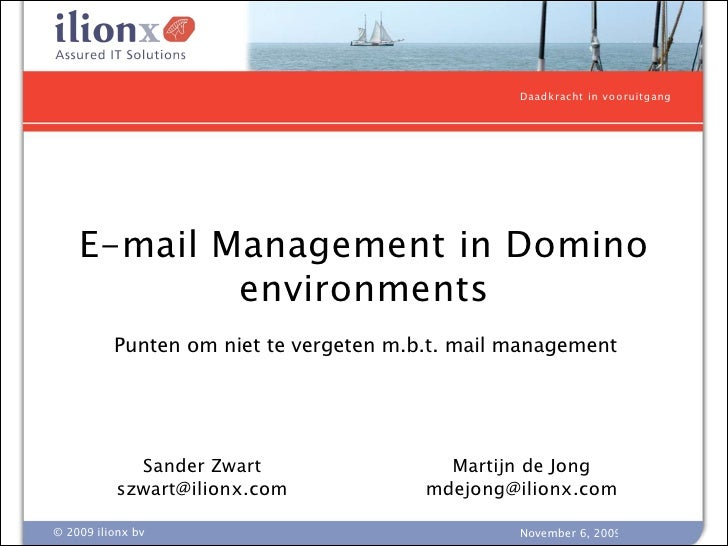 Daad kracht in v o o ruitg ang         E-mail Management in Domino             environments           Punten om niet te ve...