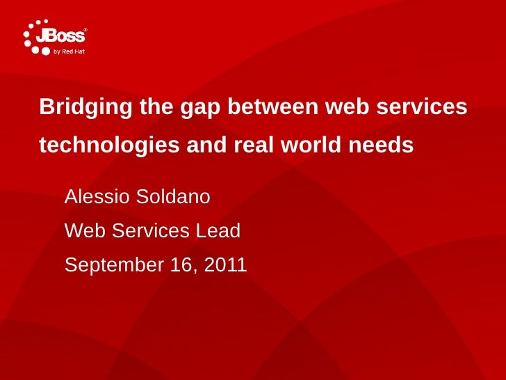 TITLE SLIDE: HEADLINE    Bridging the gap between web services    technologies and real world needs      Presenter      na...