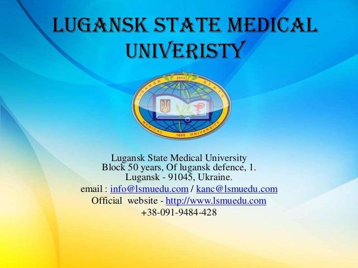 LUGANSK STATE MEDICAL     UNIVERISTY          Lugansk State Medical University       Block 50 years, Of lugansk defence, 1...