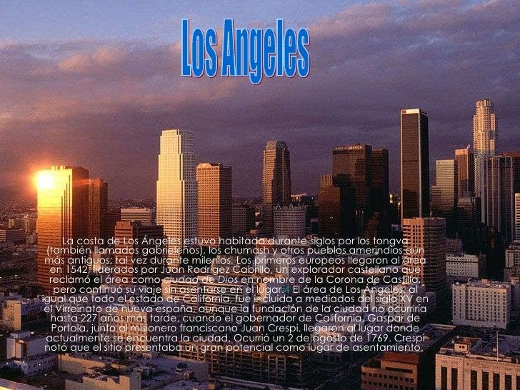 La costa de Los Ángeles estuvo habitada durante siglos por los tongva (también llamados gabrieleños), los chumash y otros ...
