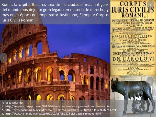 Roma, la capital Italiana, una de las ciudades más antiguasdel mundo nos dejo un gran legado en materia de derecho, ymás e...