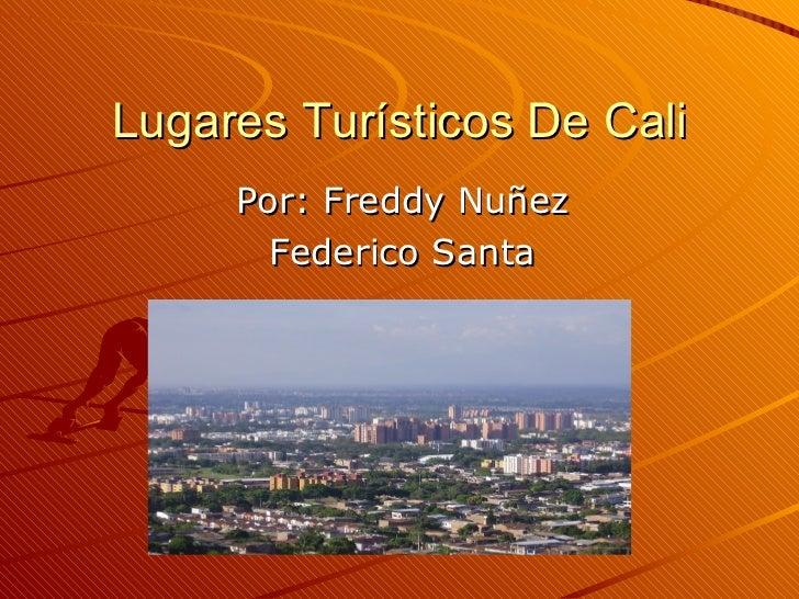 Lugares Turísticos De Cali Por: Freddy Nuñez Federico Santa