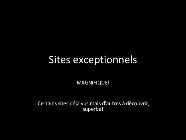 Sites exceptionnels MAGNIFIQUE! Certains sites déjà vus mais d'autres à découvrir, superbe!
